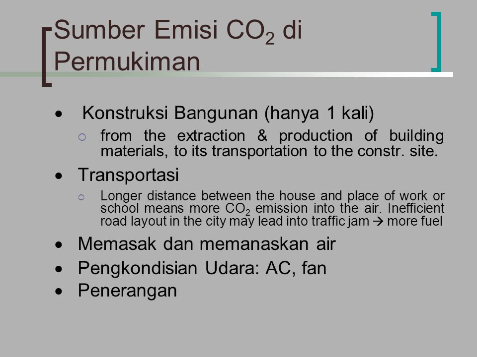 Sumber Emisi CO 2 di Permukiman  Konstruksi Bangunan (hanya 1 kali)  from the extraction & production of building materials, to its transportation