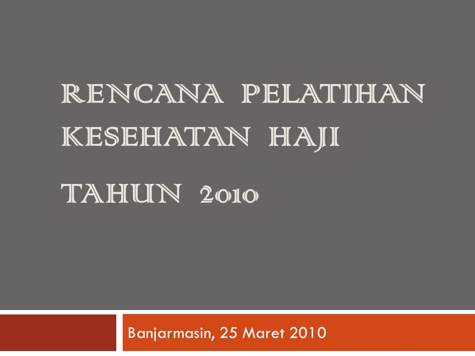 RENCANA PELATIHAN KESEHATAN HAJI TAHUN 2010 Banjarmasin, 25 Maret 2010