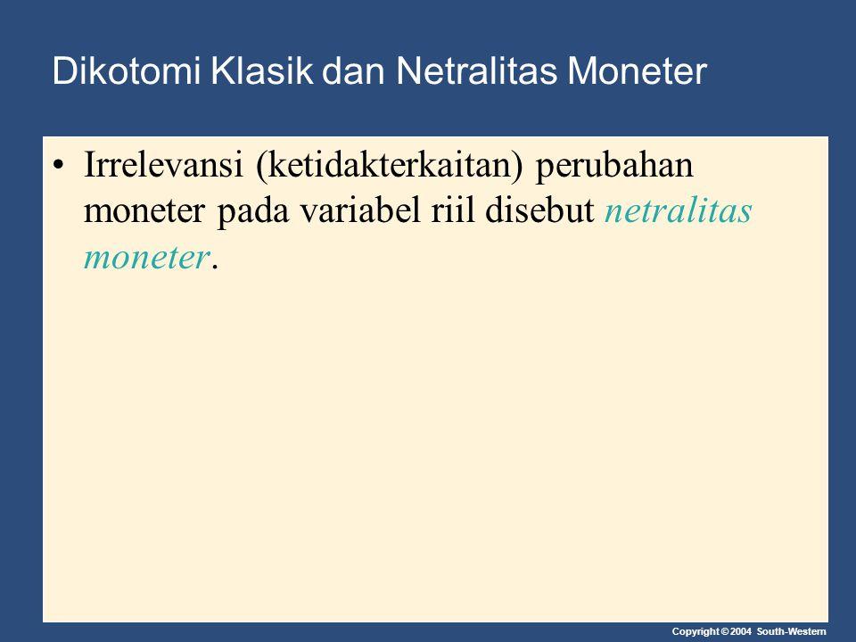 Copyright © 2004 South-Western Dikotomi Klasik dan Netralitas Moneter Irrelevansi (ketidakterkaitan) perubahan moneter pada variabel riil disebut netr