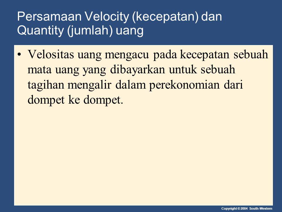 Copyright © 2004 South-Western Persamaan Velocity (kecepatan) dan Quantity (jumlah) uang Velositas uang mengacu pada kecepatan sebuah mata uang yang d