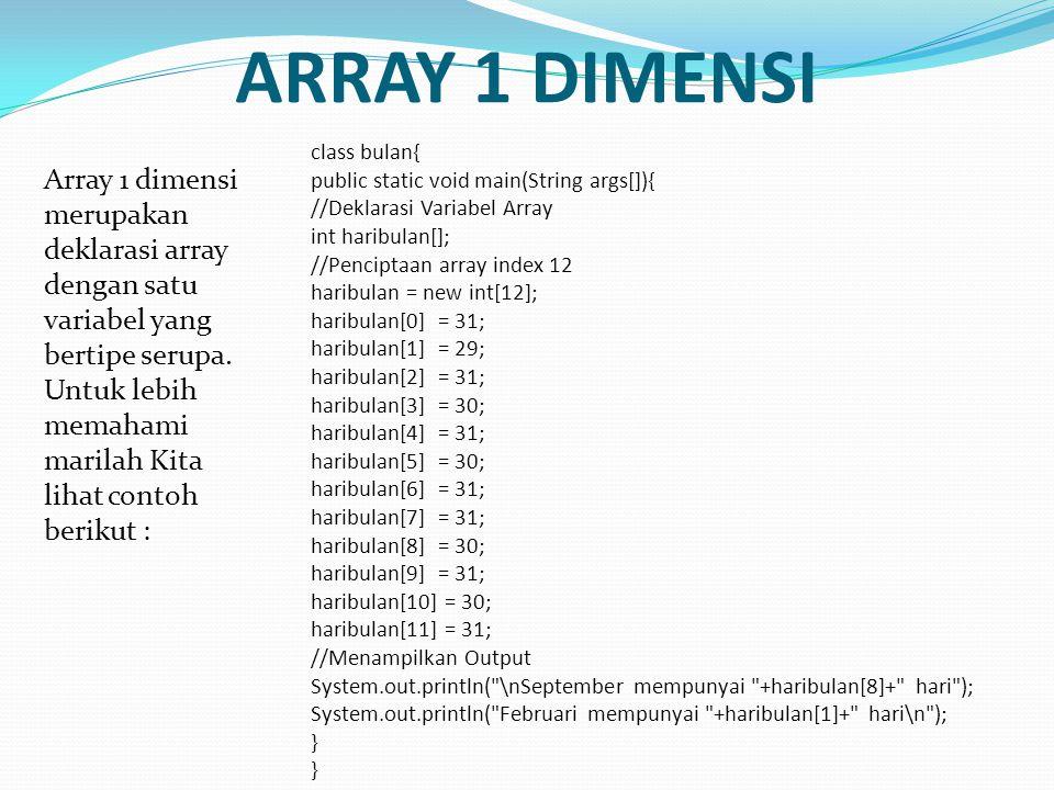 ARRAY 1 DIMENSI Array 1 dimensi merupakan deklarasi array dengan satu variabel yang bertipe serupa.