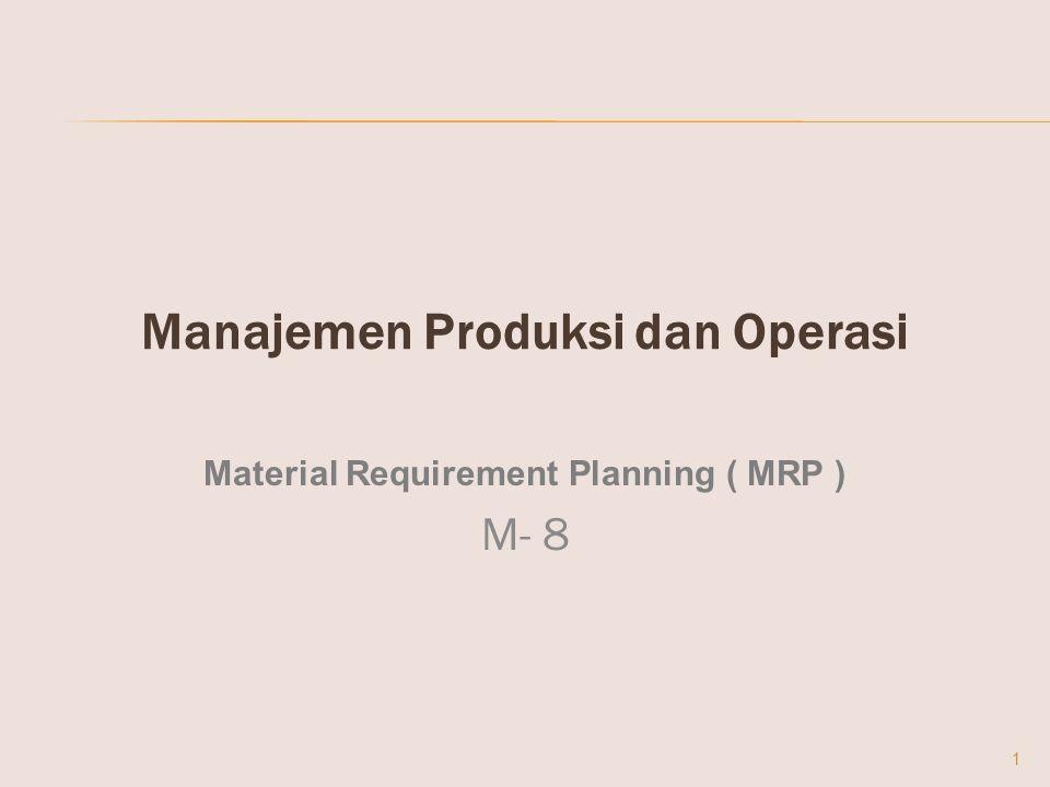 Manajemen Produksi dan Operasi Material Requirement Planning ( MRP ) M- 8 1