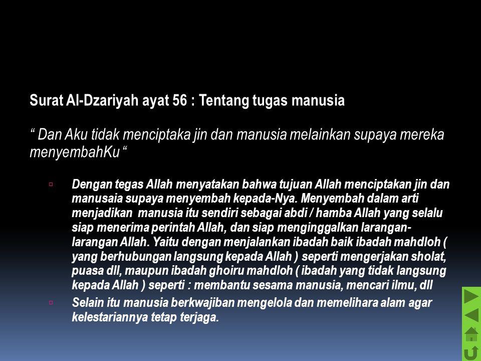 Surat Al-Dzariyah ayat 56 : Tentang tugas manusia Dan Aku tidak menciptaka jin dan manusia melainkan supaya mereka menyembahKu  Dengan tegas Allah menyatakan bahwa tujuan Allah menciptakan jin dan manusaia supaya menyembah kepada-Nya.