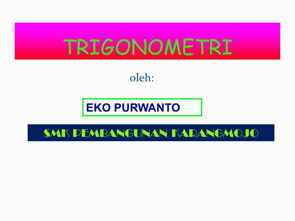 TRIGONOMETRI oleh: EKO PURWANTO SMK PEMBANGUNAN KARANGMOJO