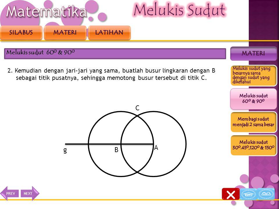 Untuk melukis sudut A yang besarnya 60 0 pada garis g, langkah- langkahnya: 1. Lukislah busur lingkaran dengan pusat titik A, sehingga memotong garis