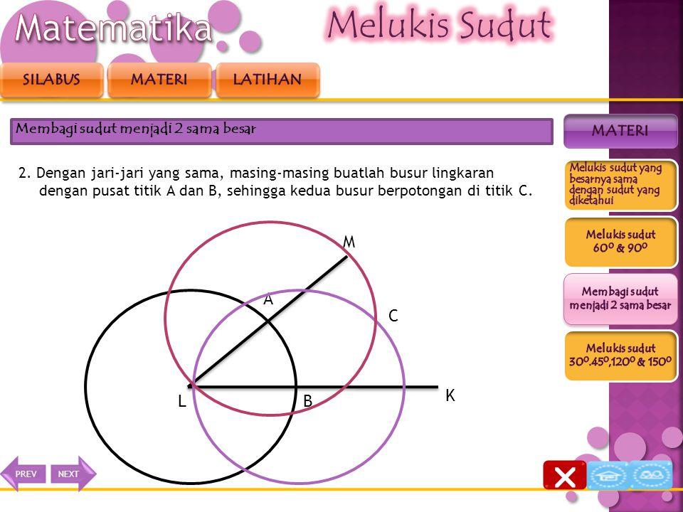 Langkah-langkahnya sebagai berikut. 1. Buatlah busur lingkaran dengan pusat titik L sehingga memotong ruas garis KL di titik B dan memotong ruas garis