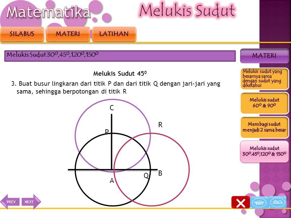 Melukis Sudut 45 0 2. Buat busur lingkaran dengan menggunakan jangka dari titik A yang memotong AC di titik P dan memotong AB di titik Q Melukis Sudut