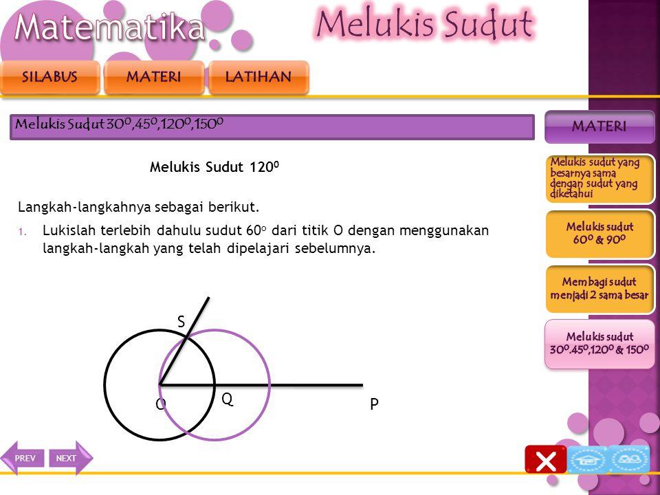 Melukis Sudut 120 0 Langkah-langkahnya sebagai berikut. 1. Lukislah terlebih dahulu sudut 60 o dari titik O dengan menggunakan langkah-langkah yang te