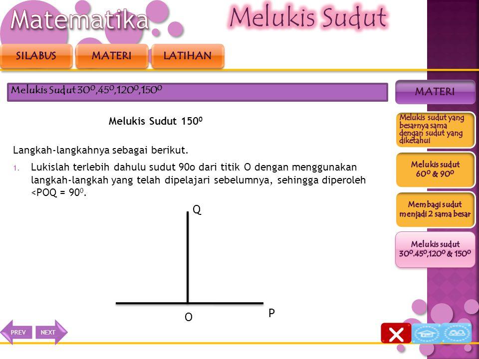 Melukis Sudut 150 0  Perhatikan bahwa 150 0 = 90 0 + 60 0.  Oleh karena itu, untuk melukis sudut yang besarnya 150 0, dapat di lakukan dengan cara m