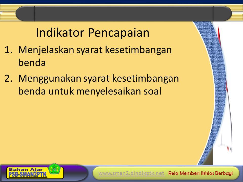 www.sman2.dindikptk.net www.sman2.dindikptk.net Rela Memberi Ikhlas Berbagi www.sman2.dindikptk.net www.sman2.dindikptk.net Rela Memberi Ikhlas Berbagi Indikator Pencapaian 1.Menjelaskan syarat kesetimbangan benda 2.Menggunakan syarat kesetimbangan benda untuk menyelesaikan soal