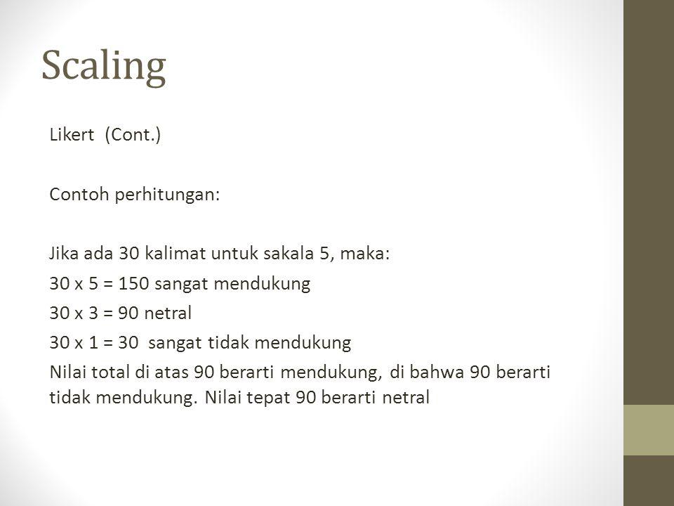 Scaling Likert (Cont.) Contoh perhitungan: Jika ada 30 kalimat untuk sakala 5, maka: 30 x 5 = 150 sangat mendukung 30 x 3 = 90 netral 30 x 1 = 30 sang