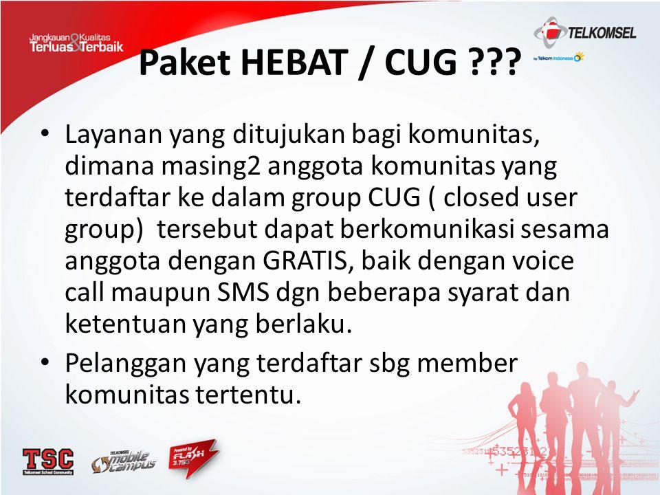Paket HEBAT / CUG ??? Layanan yang ditujukan bagi komunitas, dimana masing2 anggota komunitas yang terdaftar ke dalam group CUG ( closed user group) t