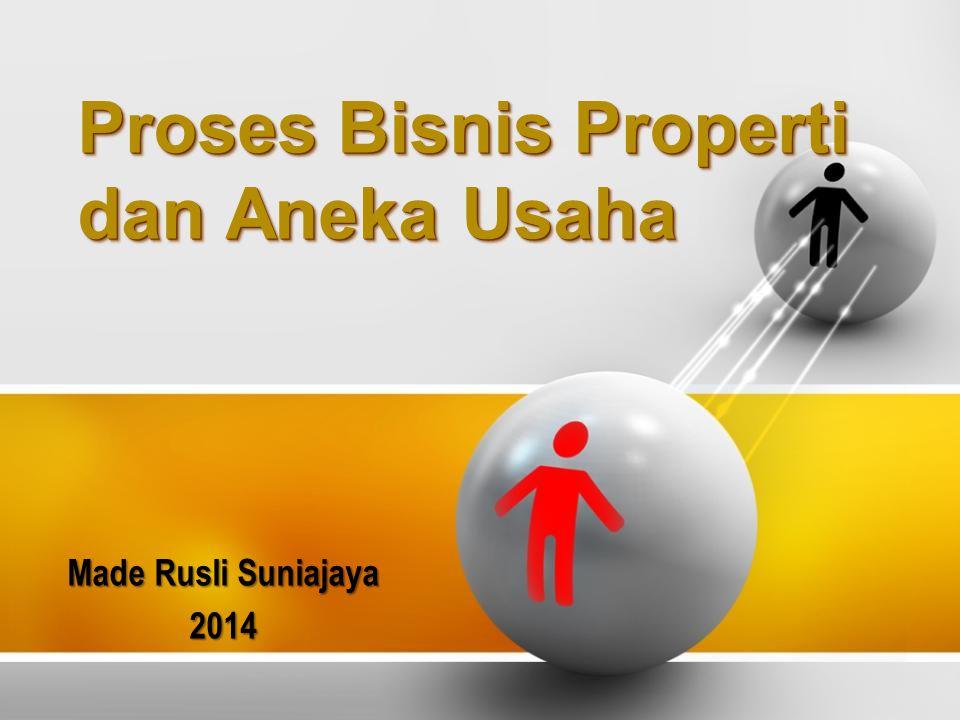 Proses Bisnis Properti dan Aneka Usaha Made Rusli Suniajaya 2014