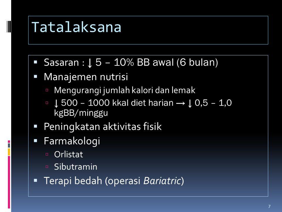 Tatalaksana  Sasaran : ↓ 5 – 10% BB awal (6 bulan)  Manajemen nutrisi  Mengurangi jumlah kalori dan lemak  ↓ 500 – 1000 kkal diet harian → ↓ 0,5 –