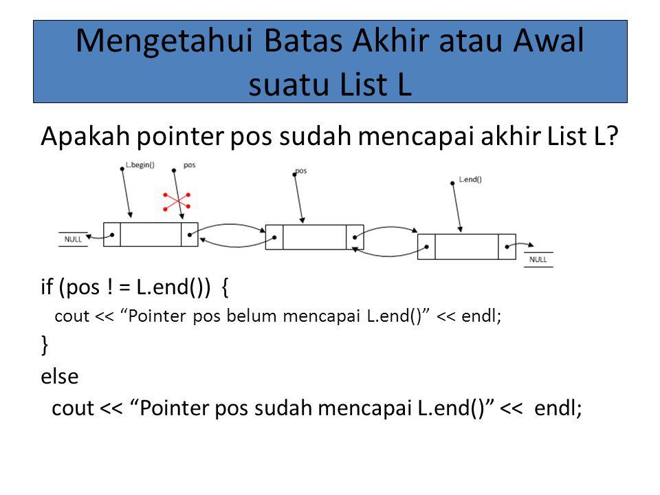 """Mengetahui Batas Akhir atau Awal suatu List L Apakah pointer pos sudah mencapai akhir List L? if (pos ! = L.end()) { cout << """"Pointer pos belum mencap"""