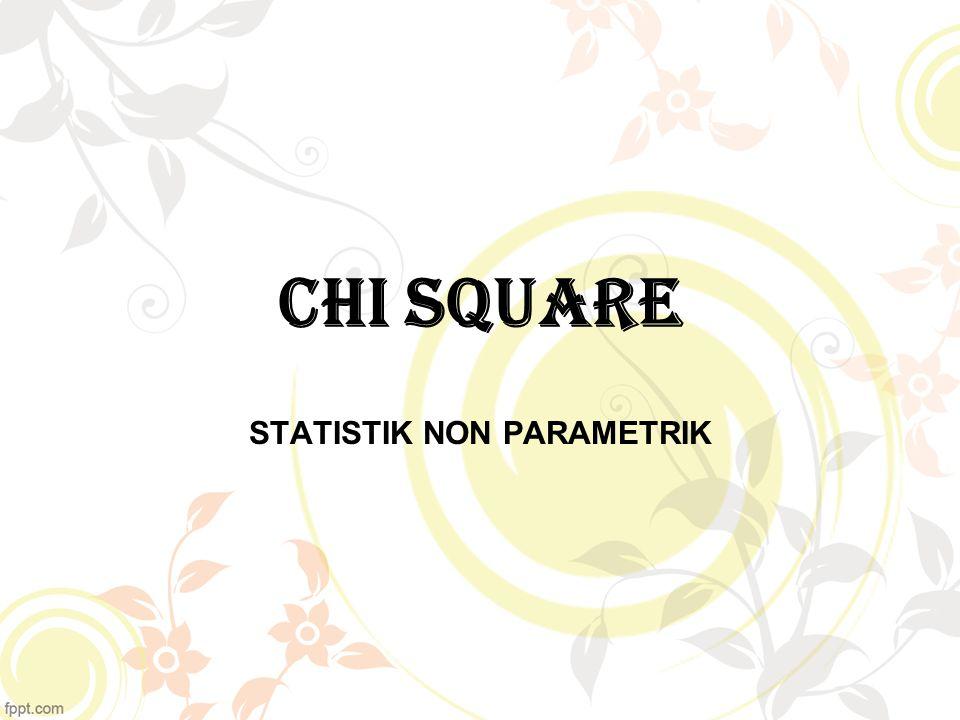 Chi Square Merupakan suatu alat uji statistik untuk mengetahui perbedaan frekuensi pengamatan dan yang diharapkan Digunakan untuk menguji hipotesis deskriptif dan hipotesis komparatif independen