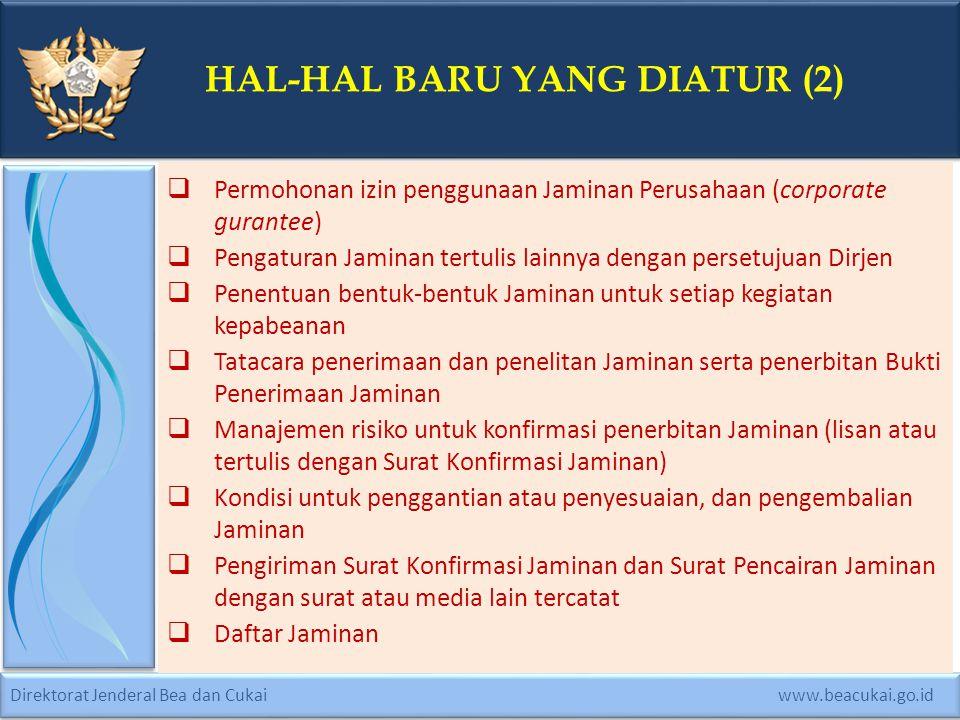 Direktorat Jenderal Bea dan Cukai www.beacukai.go.id HAL-HAL BARU YANG DIATUR (2)  Permohonan izin penggunaan Jaminan Perusahaan (corporate gurantee)