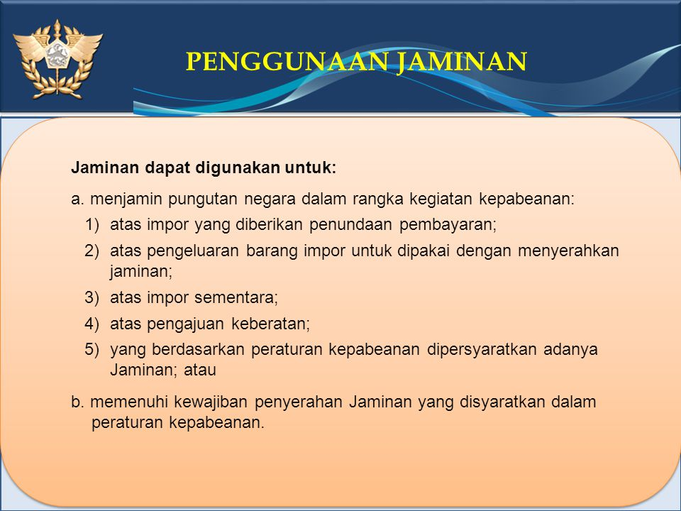 Click to edit Master title style PENGGUNAAN JAMINAN Jaminan dapat digunakan untuk: a. menjamin pungutan negara dalam rangka kegiatan kepabeanan: 1)ata