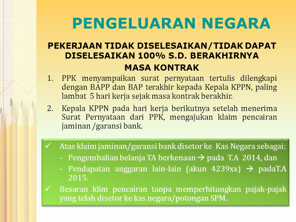 PENGELUARAN NEGARA  PPSPM pada saat mengambil Asli Jaminan Bank ke KPPN harus menyerahkan copy jaminan pemeliharaan (5%) yang telah disahkan oleh PPK.