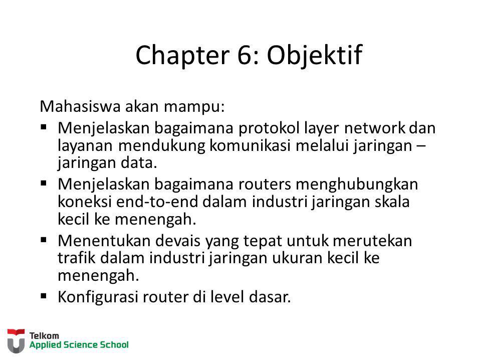 Chapter 6: Objektif Mahasiswa akan mampu:  Menjelaskan bagaimana protokol layer network dan layanan mendukung komunikasi melalui jaringan – jaringan