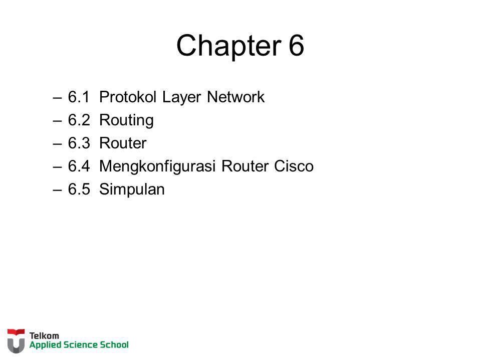 Chapter 6 –6.1 Protokol Layer Network –6.2 Routing –6.3 Router –6.4 Mengkonfigurasi Router Cisco –6.5 Simpulan
