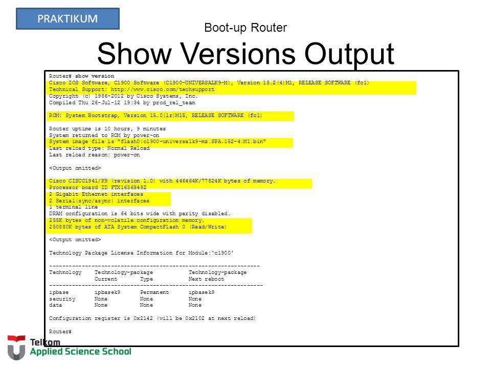 Boot-up Router Show Versions Output Router# show version Cisco IOS Software, C1900 Software (C1900-UNIVERSALK9-M), Version 15.2(4)M1, RELEASE SOFTWARE