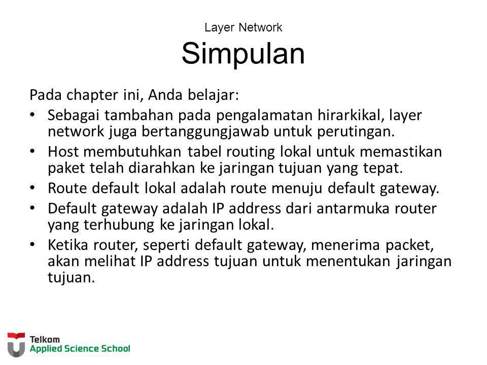 Layer Network Simpulan Pada chapter ini, Anda belajar: Sebagai tambahan pada pengalamatan hirarkikal, layer network juga bertanggungjawab untuk perutingan.