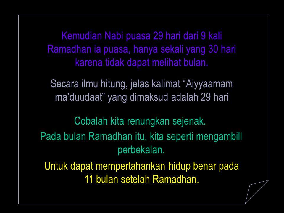 Kemudian Nabi puasa 29 hari dari 9 kali Ramadhan ia puasa, hanya sekali yang 30 hari karena tidak dapat melihat bulan. Secara ilmu hitung, jelas kalim