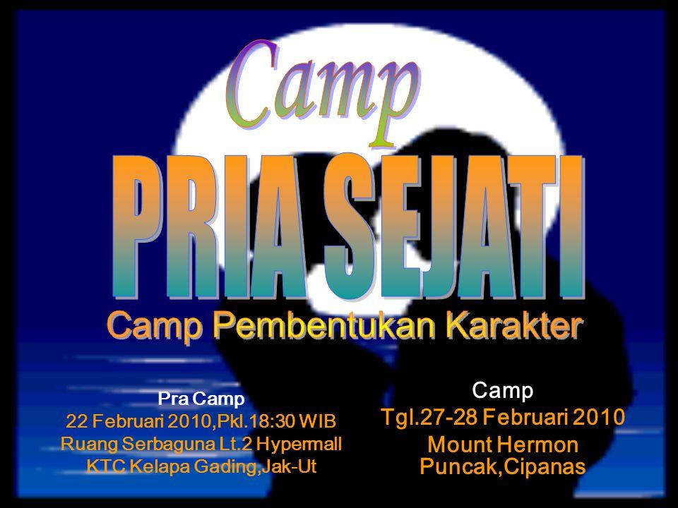 Pra Camp 22 Februari 2010,Pkl.18:30 WIB Ruang Serbaguna Lt.2 Hypermall KTC Kelapa Gading,Jak-Ut Camp Tgl.27-28 Februari 2010 Mount Hermon Puncak,Cipanas