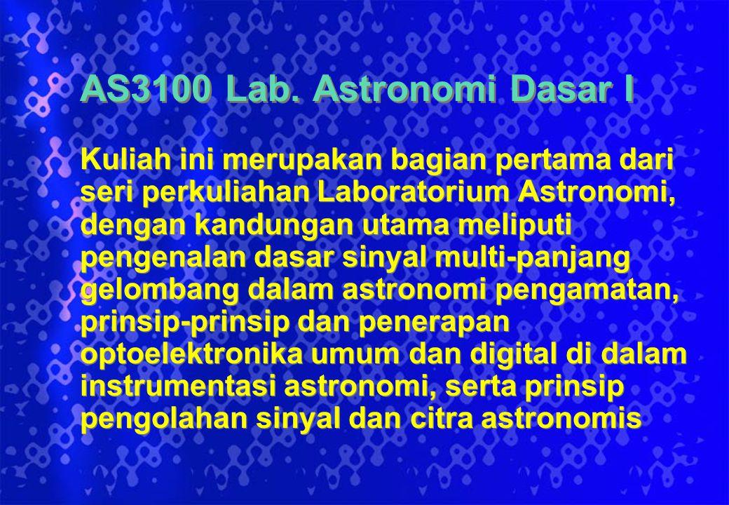 AS3100 Lab. Astronomi Dasar I Kuliah ini merupakan bagian pertama dari seri perkuliahan Laboratorium Astronomi, dengan kandungan utama meliputi pengen