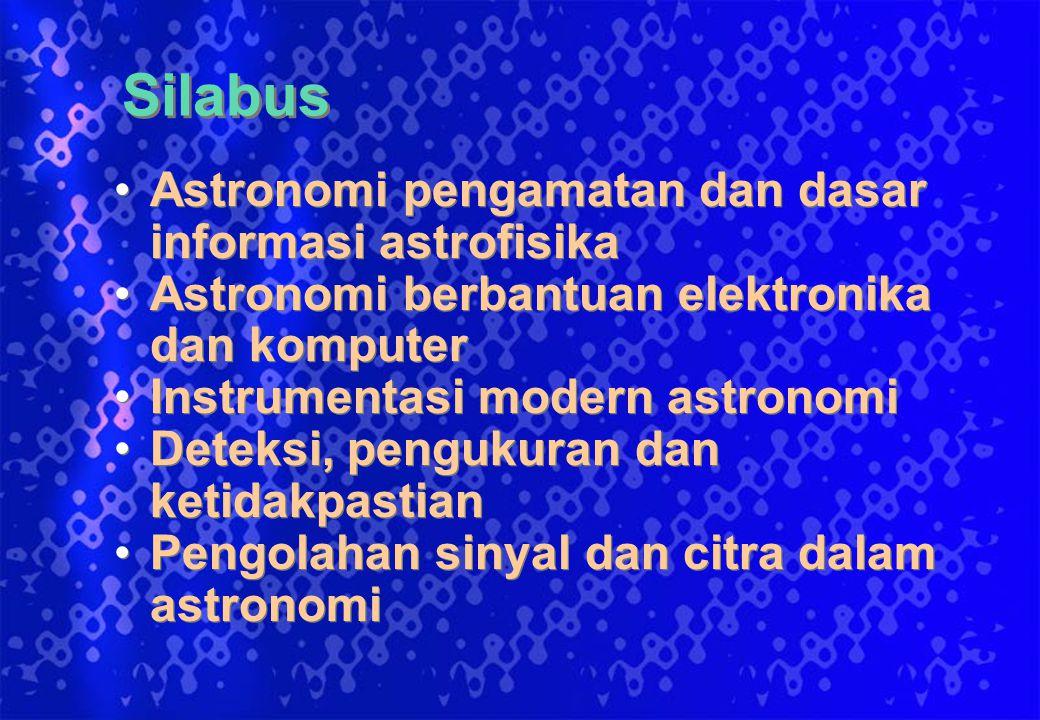 Silabus Astronomi pengamatan dan dasar informasi astrofisika Astronomi berbantuan elektronika dan komputer Instrumentasi modern astronomi Deteksi, pen