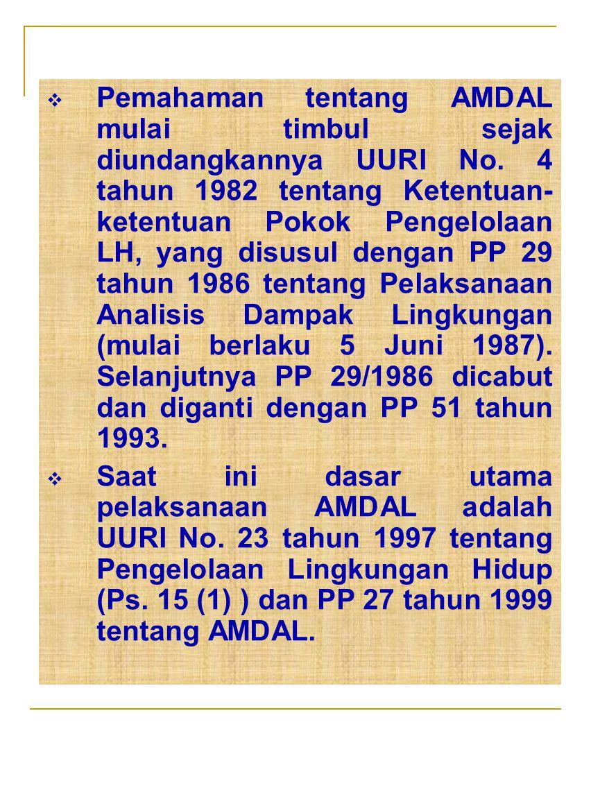  Pemahaman tentang AMDAL mulai timbul sejak diundangkannya UURI No. 4 tahun 1982 tentang Ketentuan- ketentuan Pokok Pengelolaan LH, yang disusul deng