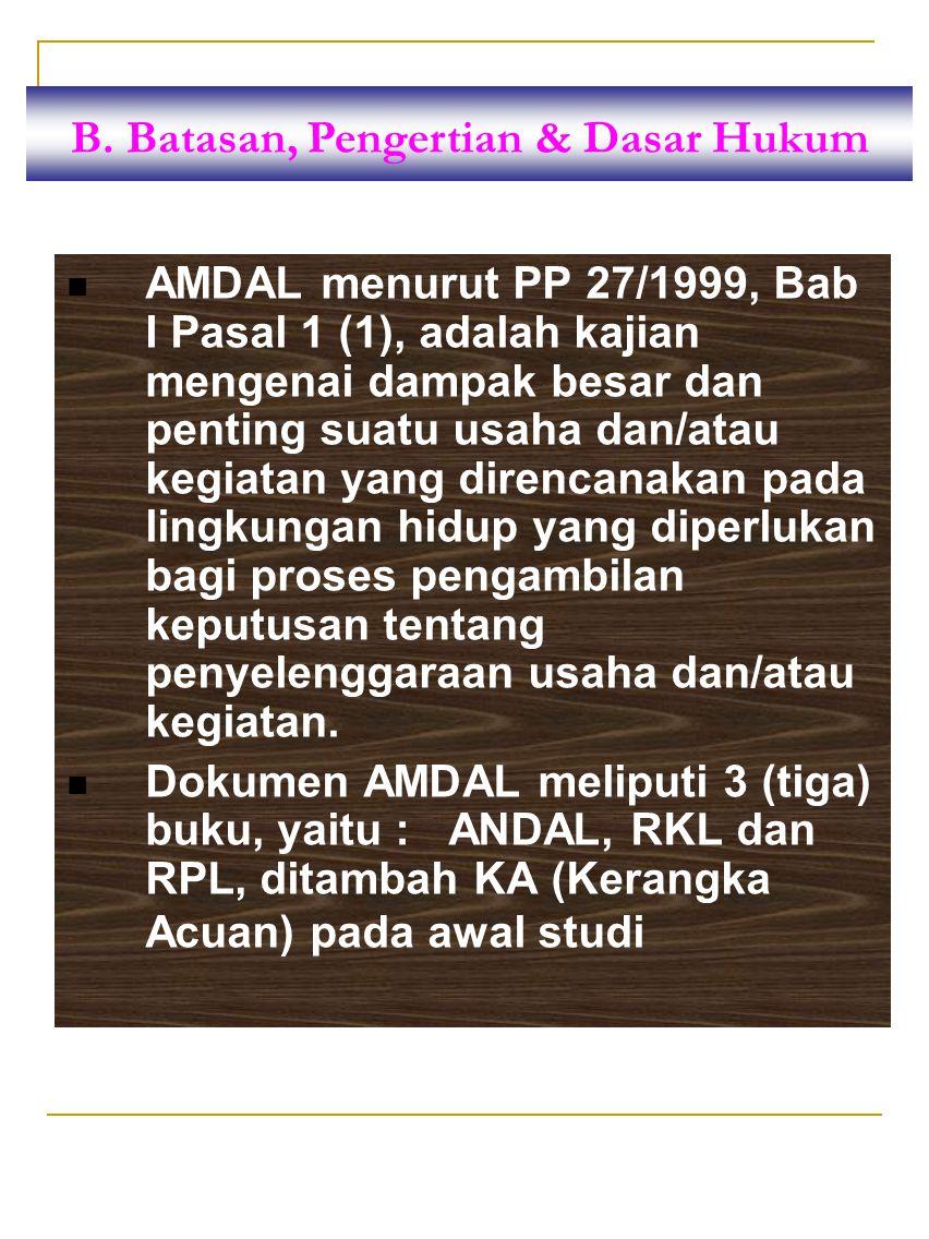 AMDAL menurut PP 27/1999, Bab I Pasal 1 (1), adalah kajian mengenai dampak besar dan penting suatu usaha dan/atau kegiatan yang direncanakan pada ling
