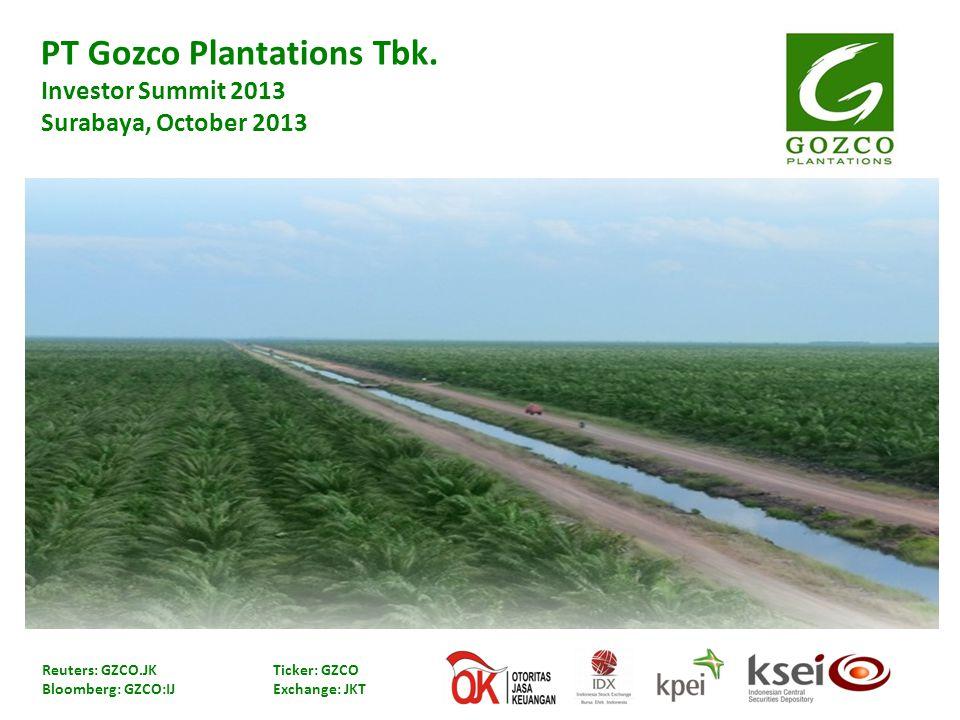 PT Gozco Plantations Tbk. Investor Summit 2013 Surabaya, October 2013 Reuters: GZCO.JK Ticker: GZCO Bloomberg: GZCO:IJ Exchange: JKT