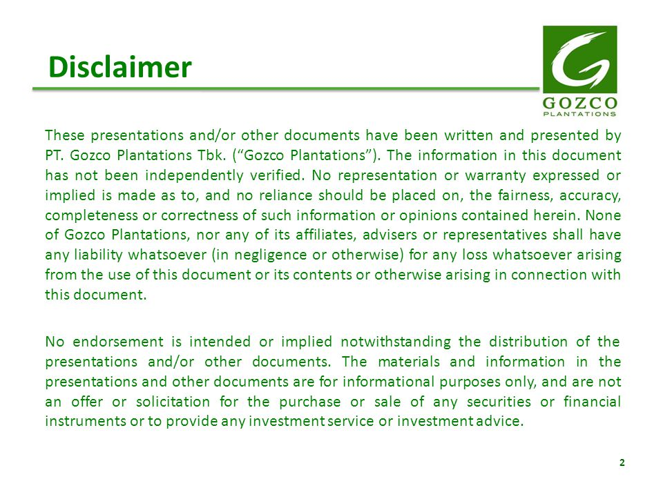 "These presentations and/or other documents have been written and presented by PT. Gozco Plantations Tbk. (""Gozco Plantations""). The information in thi"