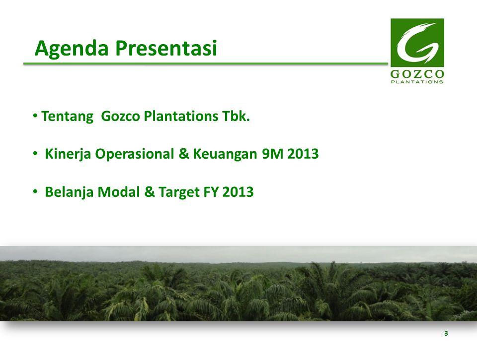 Tentang Gozco Plantations Tbk. Kinerja Operasional & Keuangan 9M 2013 Belanja Modal & Target FY 2013 Agenda Presentasi 3