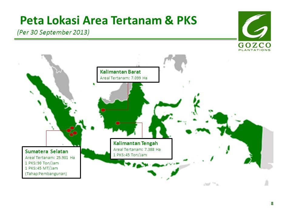 Peta Lokasi Area Tertanam & PKS (Per 30 September 2013) 8 Sumatera Selatan Areal Tertanam: 25.901 Ha 1 PKS: 90 Ton/Jam 1 PKS: 45 MT/Jam (Tahap Pembang