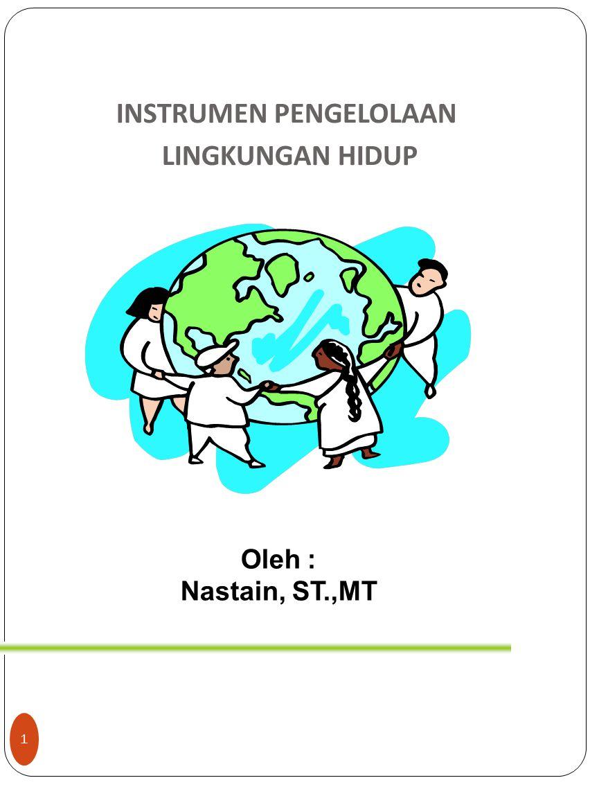 INSTRUMEN PENGELOLAAN LINGKUNGAN HIDUP Oleh : Nastain, ST.,MT 1