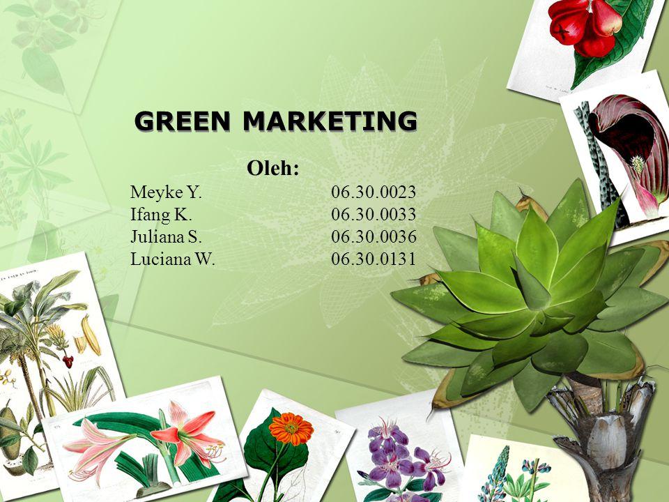 GREEN MARKETING Oleh: Meyke Y.06.30.0023 Ifang K.06.30.0033 Juliana S.06.30.0036 Luciana W.06.30.0131