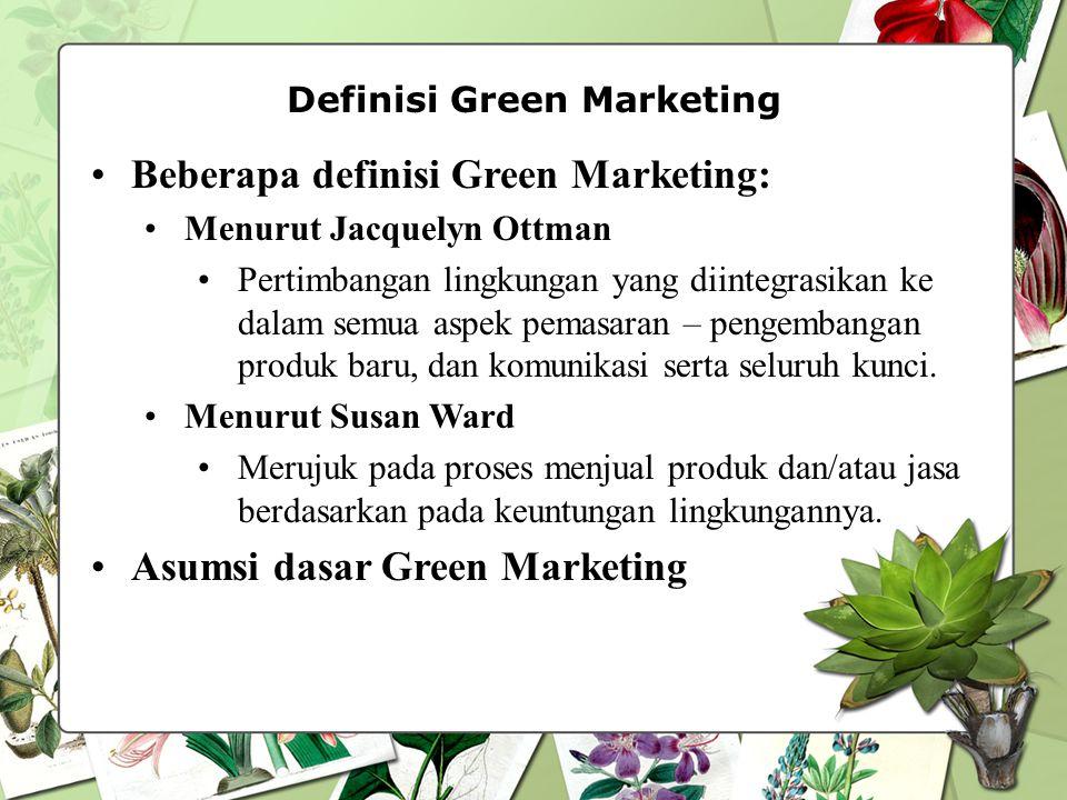 Definisi Green Marketing Beberapa definisi Green Marketing: Menurut Jacquelyn Ottman Pertimbangan lingkungan yang diintegrasikan ke dalam semua aspek pemasaran – pengembangan produk baru, dan komunikasi serta seluruh kunci.
