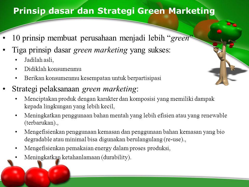 """Prinsip dasar dan Strategi Green Marketing 10 prinsip membuat perusahaan menjadi lebih """"green"""" Tiga prinsip dasar green marketing yang sukses: Jadilah"""