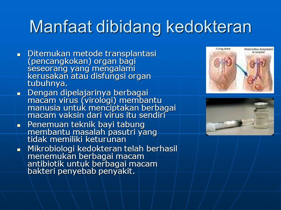 Manfaat dibidang kedokteran Ditemukan metode transplantasi (pencangkokan) organ bagi seseorang yang mengalami kerusakan atau disfungsi organ tubuhnya.