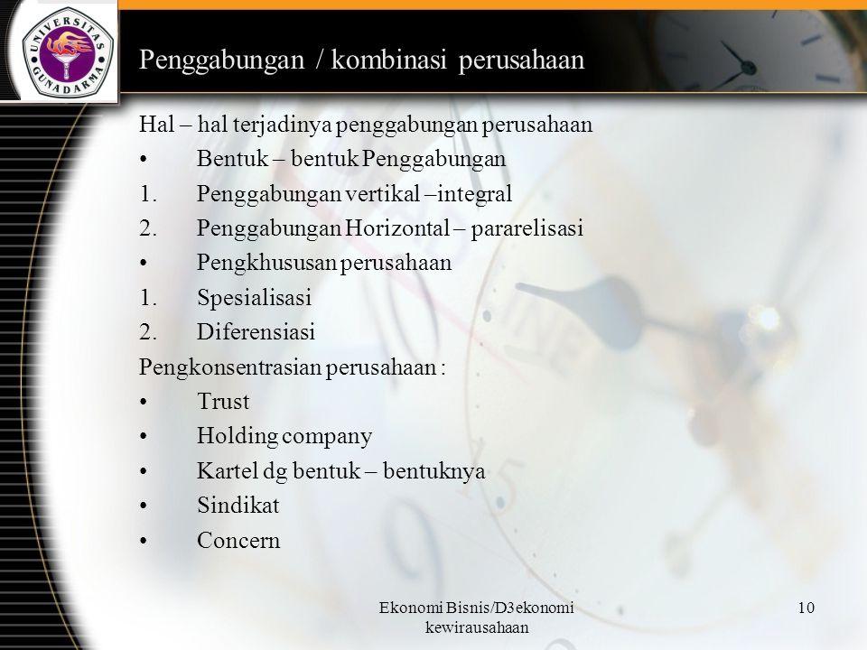 Ekonomi Bisnis/D3ekonomi kewirausahaan 10 Penggabungan / kombinasi perusahaan Hal – hal terjadinya penggabungan perusahaan Bentuk – bentuk Penggabunga