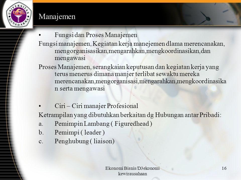 Ekonomi Bisnis/D3ekonomi kewirausahaan 16 Manajemen Fungsi dan Proses Manajemen Fungsi manajemen, Kegiatan kerja manejemen dlama merencanakan, mengorg