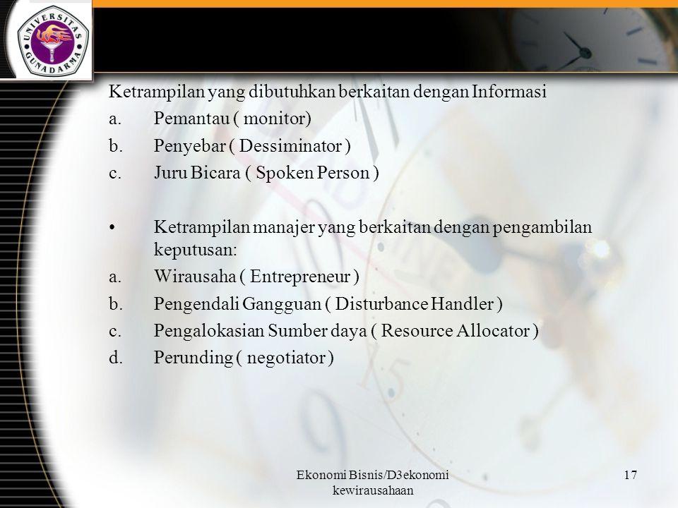 Ekonomi Bisnis/D3ekonomi kewirausahaan 17 Ketrampilan yang dibutuhkan berkaitan dengan Informasi a.Pemantau ( monitor) b.Penyebar ( Dessiminator ) c.J