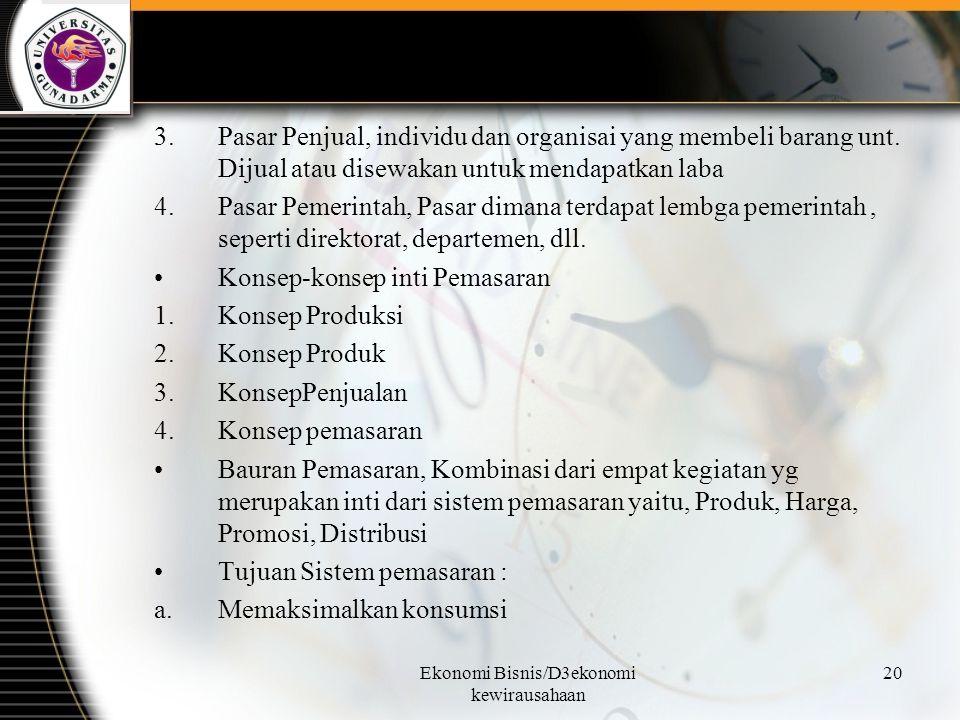 Ekonomi Bisnis/D3ekonomi kewirausahaan 20 3.Pasar Penjual, individu dan organisai yang membeli barang unt. Dijual atau disewakan untuk mendapatkan lab