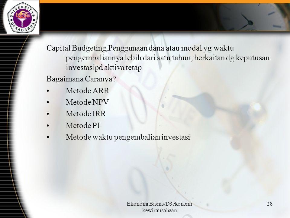 Ekonomi Bisnis/D3ekonomi kewirausahaan 28 Capital Budgeting,Penggunaan dana atau modal yg waktu pengembaliannya lebih dari satu tahun, berkaitan dg ke