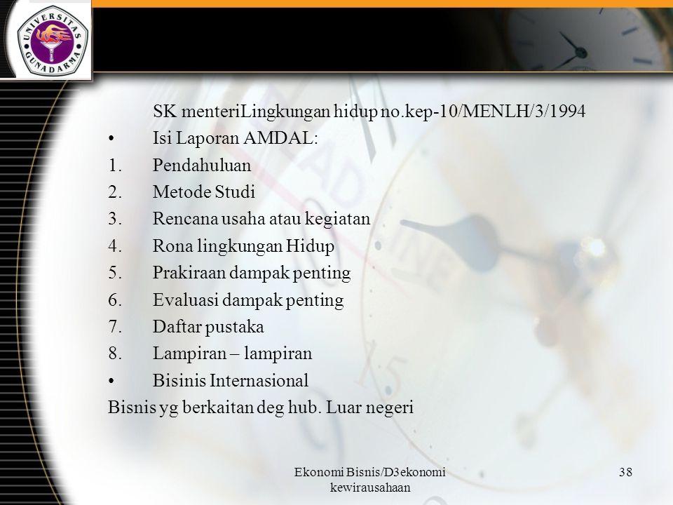 Ekonomi Bisnis/D3ekonomi kewirausahaan 38 SK menteriLingkungan hidup no.kep-10/MENLH/3/1994 Isi Laporan AMDAL: 1.Pendahuluan 2.Metode Studi 3.Rencana