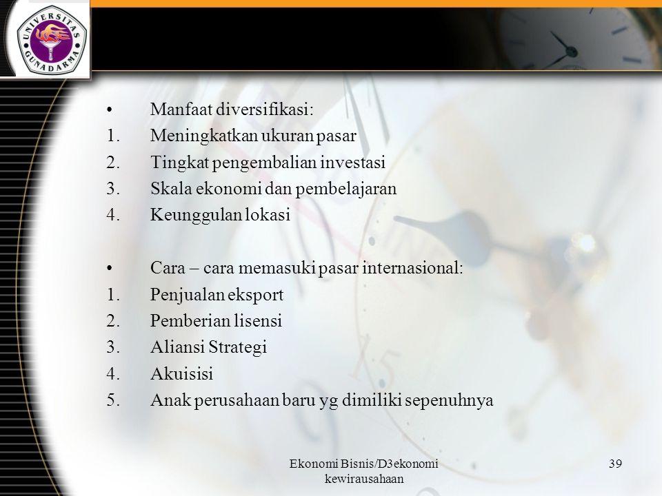 Ekonomi Bisnis/D3ekonomi kewirausahaan 39 Manfaat diversifikasi: 1.Meningkatkan ukuran pasar 2.Tingkat pengembalian investasi 3.Skala ekonomi dan pemb