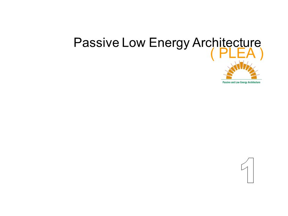 Passive Low Energy Architecture ( PLEA )